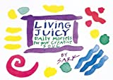 Living Juicy: Daily Morsels for Your Creative Soul (0890877033) by Sark