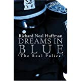 "Dreams in Blue: ""The Real Police"" ~ Richard Neal Huffman"