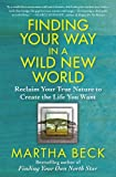 Finding Your Way in a Wild New World: Reclaim Your True Nature to Create the Life You Want (1451624603) by Beck, Martha