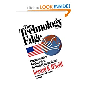 The Technology Edge: Opportunities for America in World Competition Gerard K. O'Neill