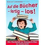 """Auf die B�cher-fertig-los!: Die Werkstatt zu Ganzschriften im Unterrichtvon """"Nicole Lohr"""""""