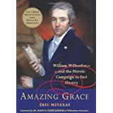 Amazing Grace: William Wilberforce and the Heroic Campaign to End Slaveryby Eric Metaxas