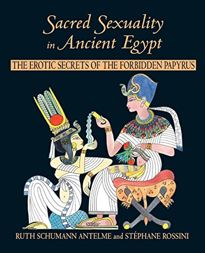 Sacred Sexuality in Ancient Egypt: The Erotic Secrets of the Forbidden Papyrus: The Erotic Secrets of the Forbidden Papyri