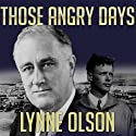 Those Angry Days: Roosevelt, Lindbergh, and America's Fight Over World War II, 1939-1941 Audiobook by Lynne Olson Narrated by Robert Fass