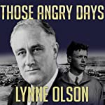 Those Angry Days: Roosevelt, Lindbergh, and America's Fight Over World War II, 1939-1941 | Lynne Olson