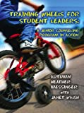 img - for Training Wheels For Student Leaders: A Junior Counseling Program In Action book / textbook / text book