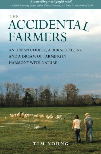 The Accidental Farmers: An Urban Couple, A Rural Calling And A Dream Of Farming In Harmony With Nature