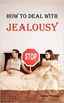 How to Deal with Jealousy: Overcoming Jealousy and Possessiveness is