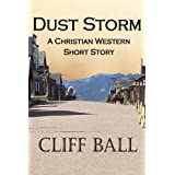 Dust Storm: A Christian Western Short Story ~ Cliff Ball