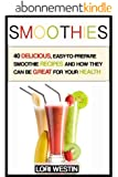 Smoothies: 40 delicious recipes, smoothies for weight loss and to increase your health (smoothies, smoothies for weight loss, smoothie recipes, smoothie ... book, smoothie detox) (English Edition)