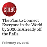 The Plan to Connect Everyone in the World by 2020 Is Already off the Rails | Katie Collins