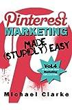 Pinterest Marketing Made (Stupidly) Easy