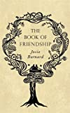 img - for The Book of Friendship by Barnard, Josie (2011) Hardcover book / textbook / text book