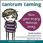 Tantrum Taming: Blow away your angry feelings | Lynda Hudson