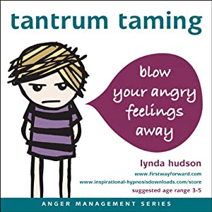 Tantrum Taming: Blow away your angry feelings | [Lynda Hudson]