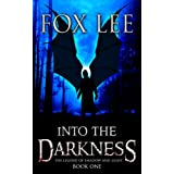 Into the Darkness: An Apocalyptic Zombie Novel (The Legend of Shadow and Light Book 1) ~ Fox Lee