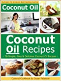Coconut Oil Recipes - Simple, Easy and Delicious Coconut Oil Recipes (Coconut Oil, Coconut Oil Recipes, Coconut Oil Cookbook, Coconut Oil Cooking, Coconut Recipes)