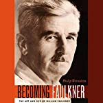 Becoming Faulkner: The Art and Life of William Faulker | Philip Weinstein