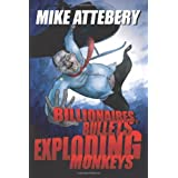 Billionaires, Bullets, Exploding Monkeys ~ Mike Attebery