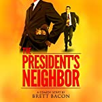 The President's Neighbor: Comedy Script | Brett Bacon
