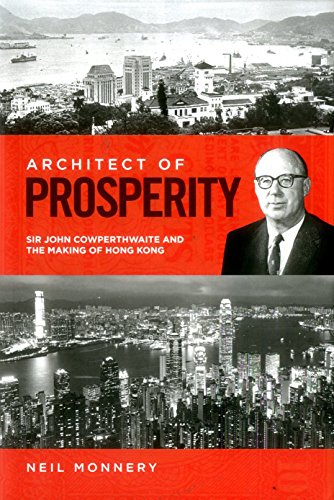 Architect of Prosperity Sir John Cowperthwaite and the Making of Hong Kong [Monnery, Neil] (Tapa Dura)