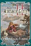 img - for Agatha H. and the Airship City (Girl Genius) [Hardcover] [2011] (Author) Phil Foglio, Kaja Foglio book / textbook / text book