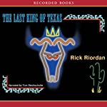 The Last King of Texas: A Tres Navarre Mystery (       UNABRIDGED) by Rick Riordan Narrated by Tom Stechschulte