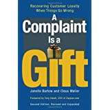 A Complaint Is a Gift: Recovering Customer Loyalty When Things Go Wrong ~ Janelle Barlow