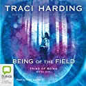 Triad of Being: Being of the Field, Book 1 (       UNABRIDGED) by Traci Harding Narrated by Nicky Talacko