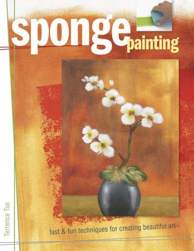 Sponge Painting: Fast and Fun Techniques for Creating Beautiful Art, TERRENCE TSE
