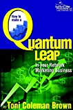 Quantum Leap: How to Make a Quantum Leap in Your Network Marketing Business: (How to Make a Quantum Leap in Your Network Marketing Business)