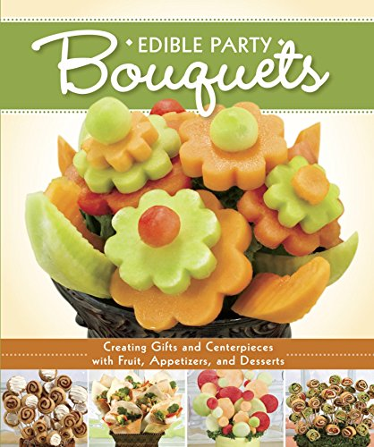 Edible Party Bouquets: Creating Gifts and Centerpieces with Fruit, Appetizers, and Desserts PDF