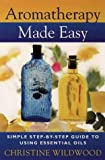 Aromatherapy Made Easy: Simple, step-by-step guide to using essential oils