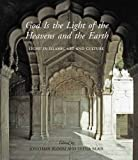 img - for God Is the Light of the Heavens and the Earth: Light in Islamic Art and Culture (The Biennial Hamad bin Khalifa Symposium on Islamic Art) book / textbook / text book