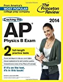 img - for Cracking the AP Physics B Exam, 2014 Edition (College Test Preparation) book / textbook / text book