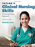 Taylors Clinical Nursing Skills: A Nursing Process Approach