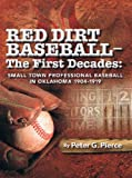 Red Dirt Baseball-The First Decades: Small Town Professional Baseball in Oklahoma 1904-1919