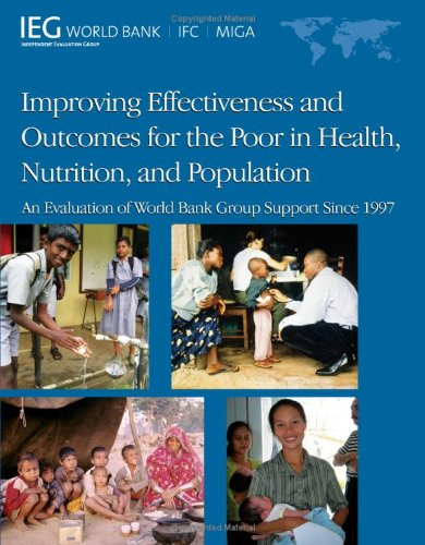 Improving Effectiveness And Outcomes For The Poor In Health, Nutrition, And Population: An Evaluation Of World Bank Group Support Since 1997 (Independent Evaluation Group Studies)
