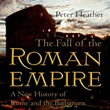 The Fall of the Roman Empire: A New History of Rome and the Barbarians (       UNABRIDGED) by Peter Heather Narrated by Allan Robertson