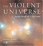 Kimberly Weaver The Violent Universe: Joyrides through the X-ray Cosmos