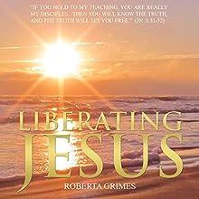 Liberating Jesus | Livre audio Auteur(s) : Roberta Grimes Narrateur(s) : Roberta Grimes