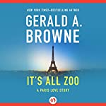 It's All Zoo: A Paris Love Story | Gerald A. Browne