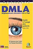 DMLA (D�g�n�rescence Maculaire Li�e � l'Age) : Guide � l'usage des patients et de leur entourage