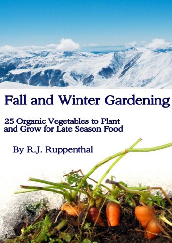 Free Kindle Book : Fall and Winter Gardening: 25 Organic Vegetables to Plant and Grow for Late Season Food