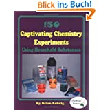 150 Captivating Chemistry Experiments Using Household Substances [Paperback] ...