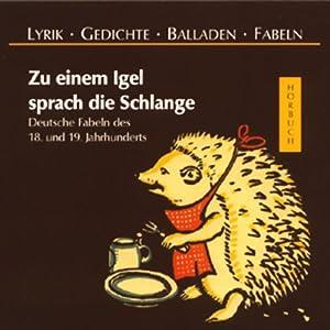 Zu einem Igel sprach die Schlange. Deutsche Fabeln des 18. und 19. Jahrhunderts Hörbuch