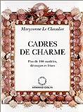 echange, troc Maryvonne Le Chevalier - Cadres de charme : Plus de 100 modèles, découpes et frises
