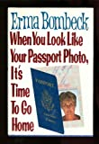 When You Look Like Your Passport Photo, It's Time to Go Home (006018311X) by Bombeck, Erma