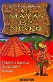 Mayas para ni�os, Los: Cuentos y leyendas de ciudades y animales (LITERATURA INFANTIL) (Spanish Edition)