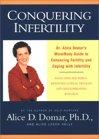 Conquering Infertility: Dr. Alice Domar's Mind/Body Guide to Enhancing Fertility and Coping With Infertility, Domar,Alice D./Kelly,Alice LeschLesch
